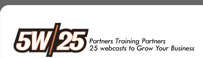 5W/25- Partners Training Partners: 25 webcasts to Grow Your Business